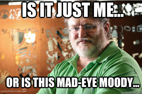 Is it just me... Or is this Mad-Eye Moody... - Is it just me... Or is this Mad-Eye Moody...  Good Guy Gabe