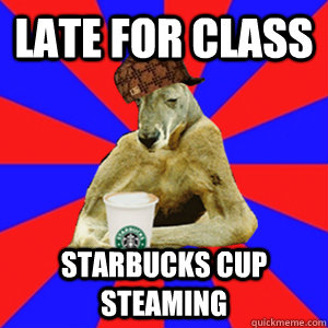 late for class starbucks cup steaming