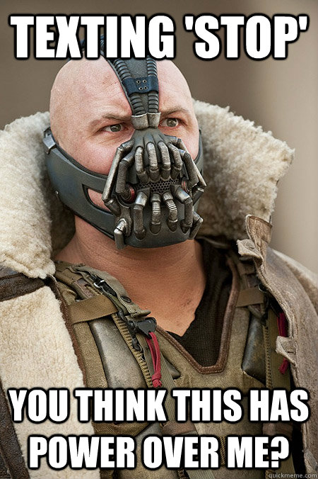 Texting 'Stop' You think this has power over me? - Texting 'Stop' You think this has power over me?  Bad Jokes Bane