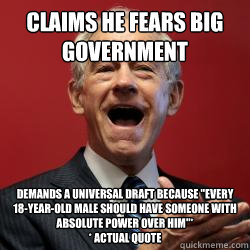 Claims he fears Big Government Demands a universal draft because