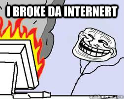 I broke da internert