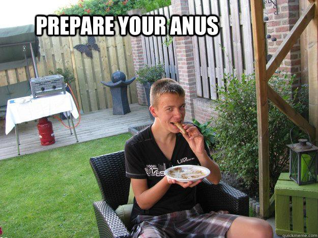 Prepare your anus  Prepare your anus