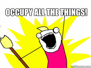 Occupy All the things!   All The Things