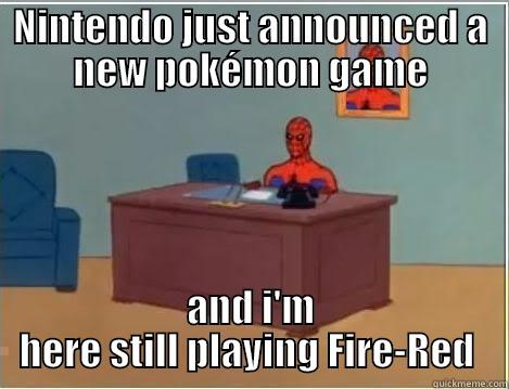 NINTENDO JUST ANNOUNCED A NEW POKÉMON GAME AND I'M HERE STILL PLAYING FIRE-RED  Spiderman Desk