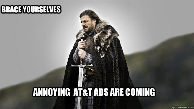 Annoying  AT&T ads are coming Brace yourselves - Annoying  AT&T ads are coming Brace yourselves  Ned stark winter is coming