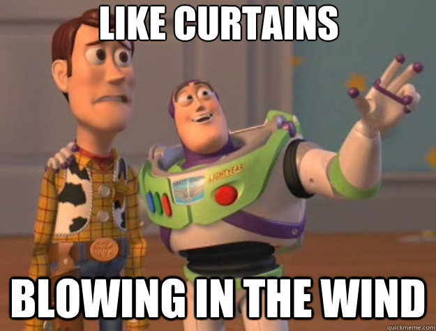 Like Curtains Blowing In The Wind Toy Story Quickmeme