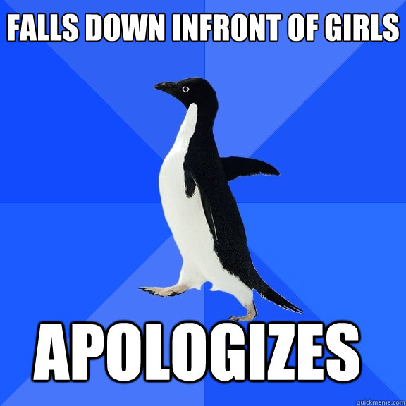 Falls down infront of girls apologizes - Falls down infront of girls apologizes  Socially Awkward Penguin