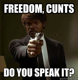 Freedom, Cunts Do you speak it?  - Freedom, Cunts Do you speak it?   Samuel L Pulp Fiction