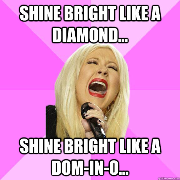 shine bright like a diamond... Shine bright like a dom-in-o... - shine bright like a diamond... Shine bright like a dom-in-o...  Wrong Lyrics Christina