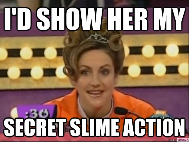 Id Show Her My Secret Slime Action Misc Quickmeme