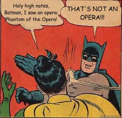 Holy high notes, Batman, I saw an opera: Phantom of the Opera