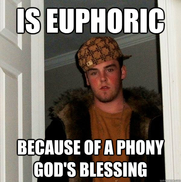 IS euphoric because of a phony god's blessing - IS euphoric because of a phony god's blessing  Scumbag Steve