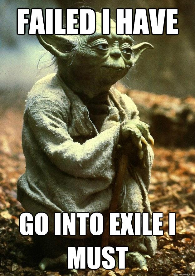 failed i have go into exile i must