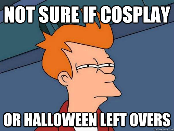Not Sure if cosplay or halloween left overs - Not Sure if cosplay or halloween left overs  Futurama Fry