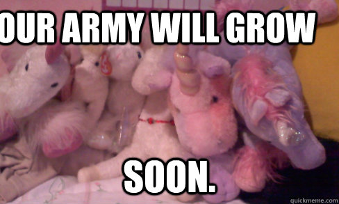 our army will grow Soon.  Unicorn