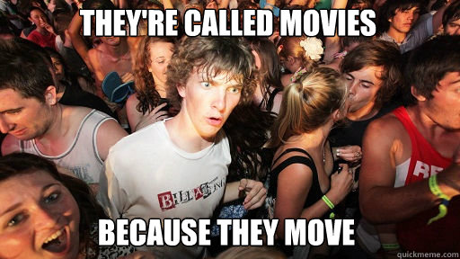 They're Called movies  because they move - They're Called movies  because they move  Sudden Clarity Clarence