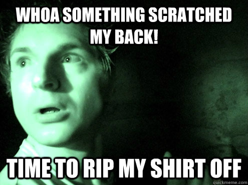 Whoa something scratched my back! Time to rip my shirt off  Ghost Adventures
