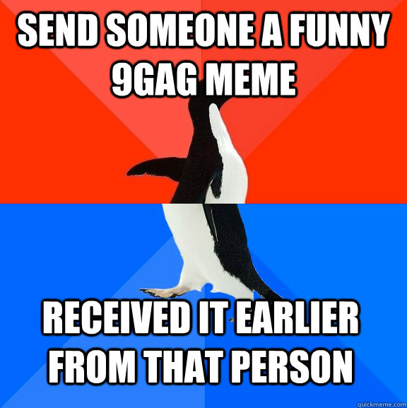 send someone a funny 9gag meme received it earlier from that person - send someone a funny 9gag meme received it earlier from that person  Socially Awesome Awkward Penguin