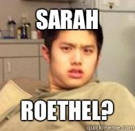 Sarah Roethel?