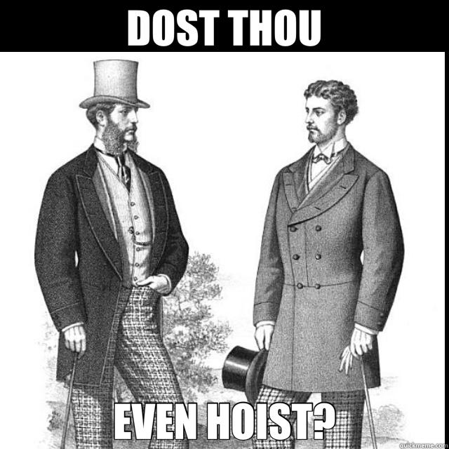 DOST THOU EVEN HOIST? - DOST THOU EVEN HOIST?  lift