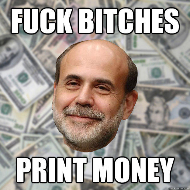 Fuck Bitches print money  Ben Bernanke