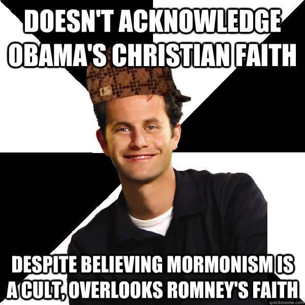Doesn't acknowledge obama's christian faith despite believing mormonism is a cult, overlooks romney's faith - Doesn't acknowledge obama's christian faith despite believing mormonism is a cult, overlooks romney's faith  Scumbag Christian