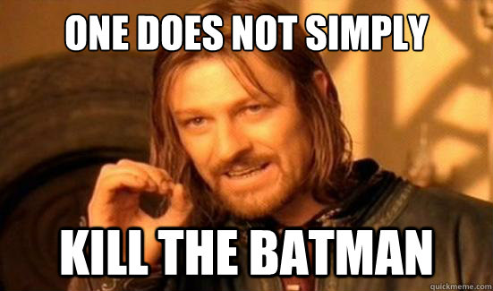 One Does Not Simply kill the batman - One Does Not Simply kill the batman  Boromir
