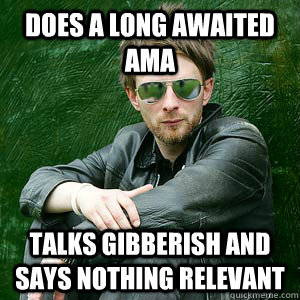 does a long awaited AMA talks gibberish and says nothing relevant