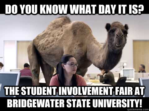 Do you know what day it is? the student involvement fair at bridgewater state University!  Misc