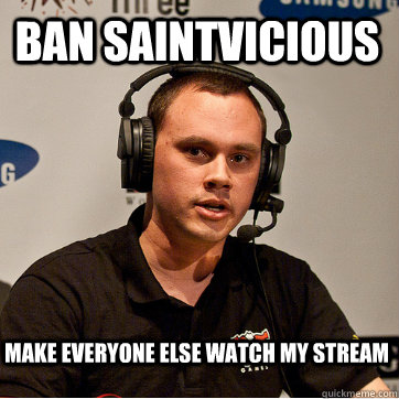 ban saintvicious make everyone else watch my stream  Phreak