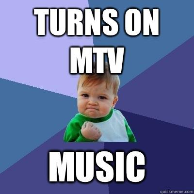 Turns on MTV Music - Turns on MTV Music  Success Kid
