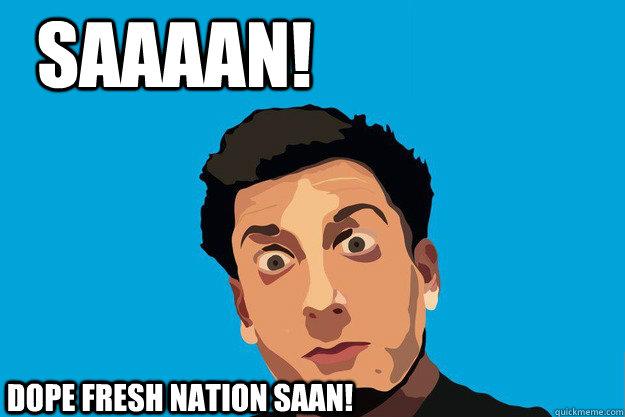 SAAAAN! DOPE FRESH NATION SAAN!