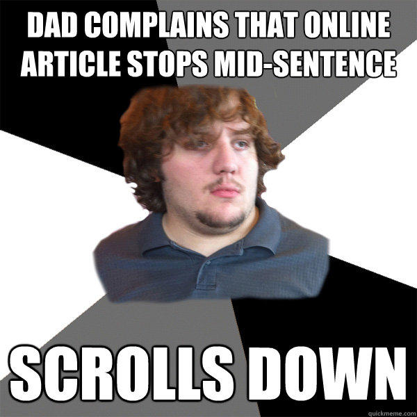 dad complains that online article stops mid-sentence scrolls down  Family Tech Support Guy