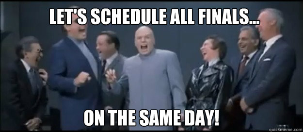 Let's schedule all finals... on the same day!