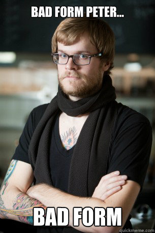 Bad Form Peter... Bad form - Hipster Barista - quickmeme