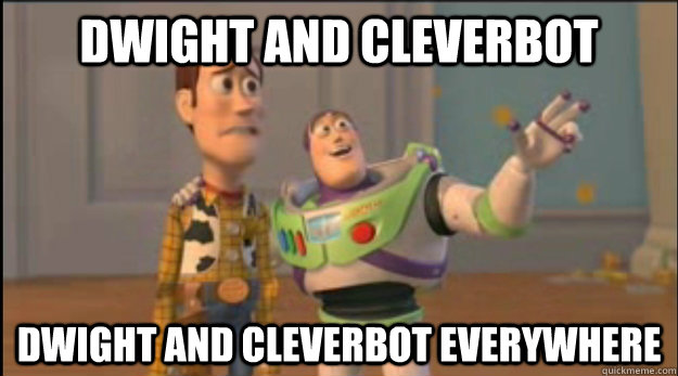 Dwight and Cleverbot Dwight and Cleverbot everywhere