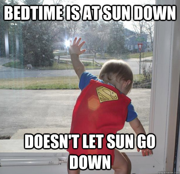 BEDTIME IS AT SUN DOWN DOESN'T LET SUN GO DOWN