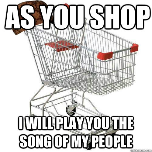 As you shop I will play you the song of my people