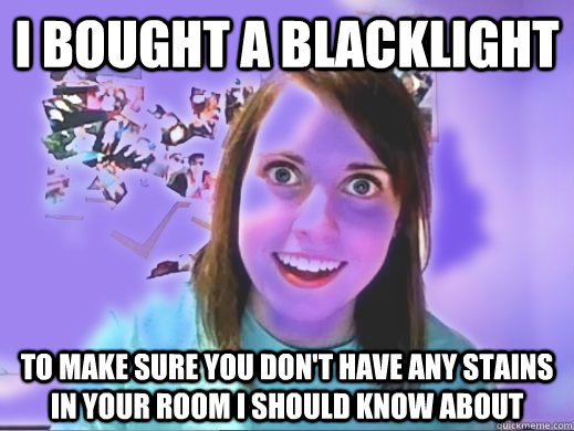 I bought a blacklight to make sure you don't have any stains in your room i should know about - I bought a blacklight to make sure you don't have any stains in your room i should know about  Misc