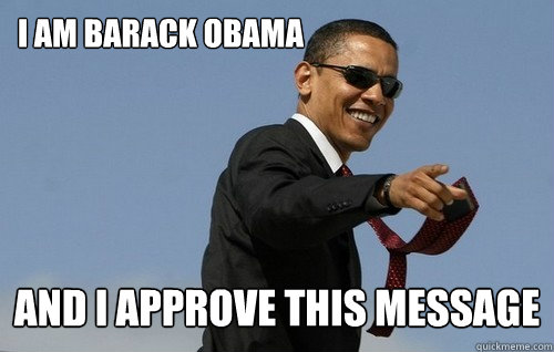 I am barack obama and i approve this message - I am barack obama and i approve this message  Obamas Holding
