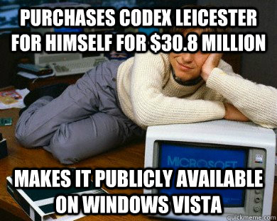 purchases codex leicester for himself for $30.8 Million Makes it publicly available on windows vista