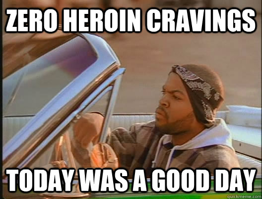 Zero heroin cravings Today was a good day