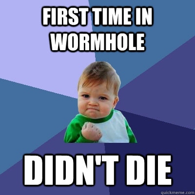 First time in wormhole didn't die - First time in wormhole didn't die  Success Kid