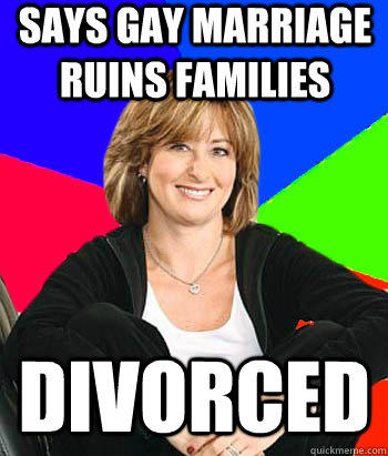 Says gay marriage ruins families divorced  Sheltering Suburban Mom