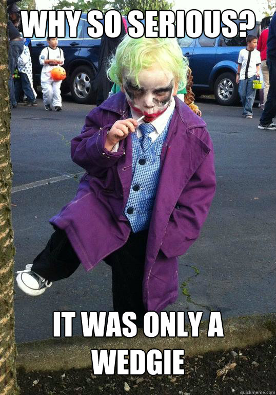 Why so serious? It was only a wedgie - Why so serious? It was only a wedgie  Joker kid
