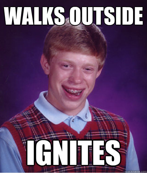 Walks outside Ignites - Walks outside Ignites  Bad Luck Brian