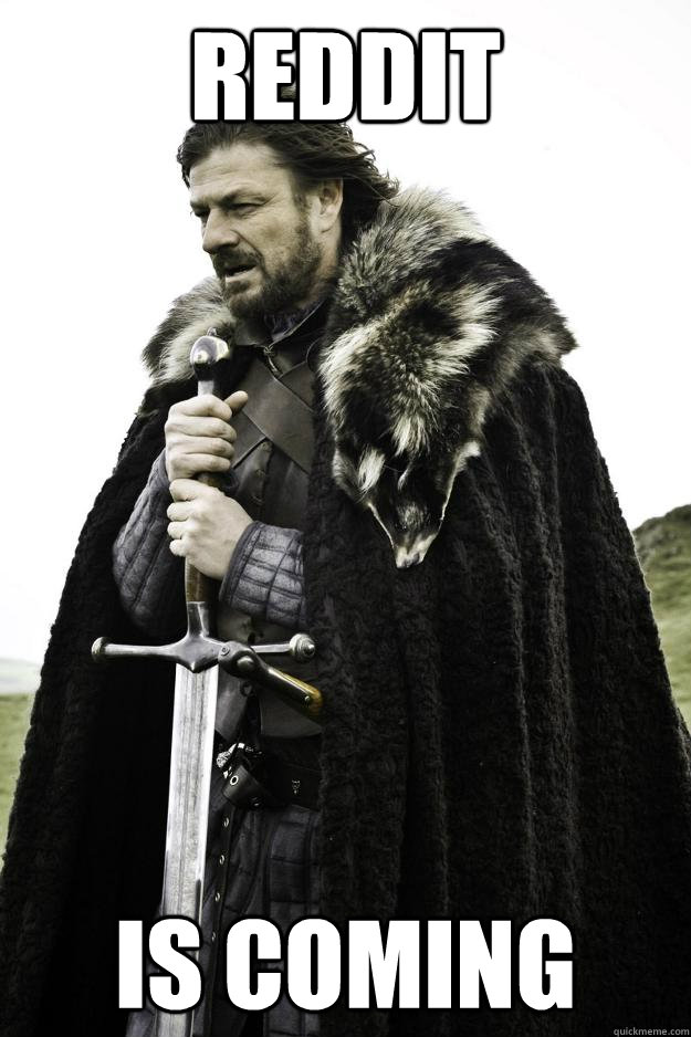 Reddit Is coming - Reddit Is coming  Winter is coming