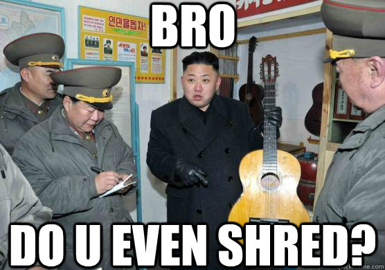 Bro Do u even shred? - Bro Do u even shred?  Misc
