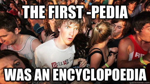 THE FIRST -PEDIA WAS AN ENCYCLOPOEDIA - THE FIRST -PEDIA WAS AN ENCYCLOPOEDIA  Sudden Clarity Clarence
