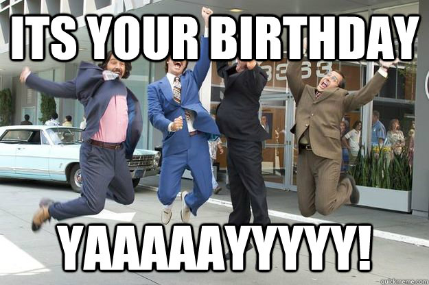 Its your birthday YAAAAAYYYYY! - Its your birthday YAAAAAYYYYY!  Anchorman New Suits
